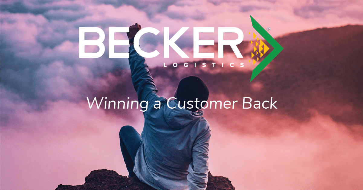 Becker Logistics Blog - Winning a Customer Back